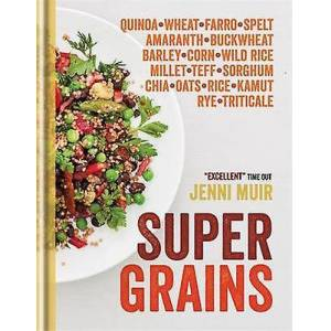 Supergrains Wheat Farro Spelt Kamut Amaranth Buckwheat Barley Corn Wild Rice Millet Teff Sorghum Oats Rice Rye Triticale Quinoa par Jenni Muir