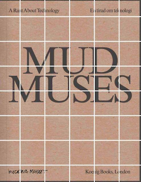 Mud Muses by Text by Pedro de Niemeyer Cesarino & Text by Rhea Dall & Text by Mark Fisher & Text by Ursula K Le Guin & Text by Yuk Hui & Text by La...
