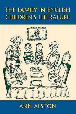 The Family in English Childrens Literature par Alston & Ann University of the West of England