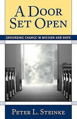 A Door Set Open Grounding Change in Mission and Hope par Peter L Steinke