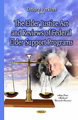 Elder Justice Act amp Reviews of Federal Elder Support Programs par Edited by Deidra Perkins