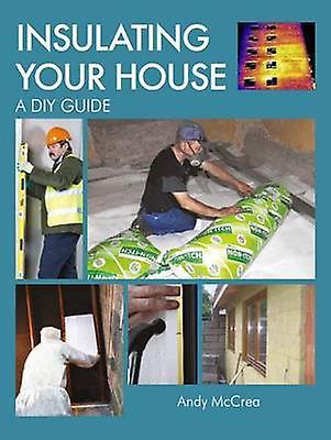 Isolation de votre maison Un guide de bricolage par McCrea & Andy