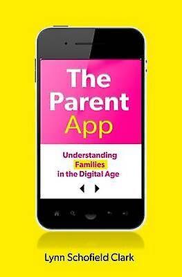 The Parent App de Clark & Lynn Schofield Professeur agrégé en études sur les médias et le cinéma et le journalisme et directeur du Estlow Internati...