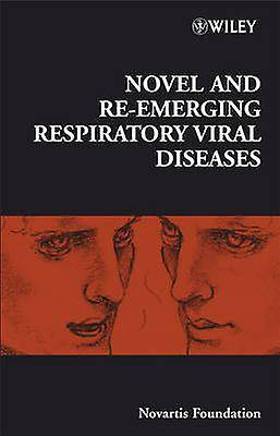Roman and Reemerging Respiratory Viral Diseases by Edited by Gregory R Bock and Edited by Jamie A Goode