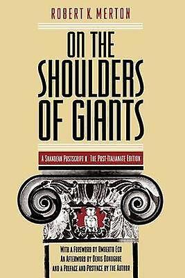 On the Shoulders of Giants A Shandean Postscript The PostItalianate Edition par Robert K Merton et avant-propos par Umberto Eco et avant-propos par...