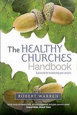 The Healthy Churches Handbook A Process for Revitalizing Your Church par Robert Warren