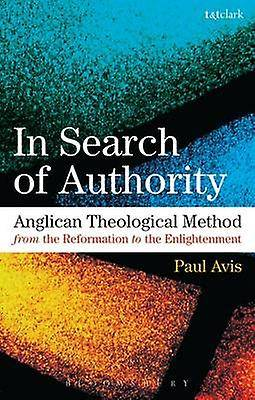 À la recherche de l'autorité Méthode théologique anglicane de la Réforme aux Lumières par Paul Avis
