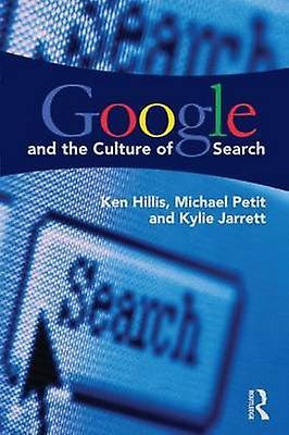 Google and the Culture of Search par Hillis & Ken University of North Carolina & Chapel Hill & USAPetit & Michael University of Toronto Scarborough...