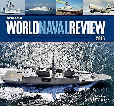 Seaforth World Naval Review 2013 par Conrad Waters