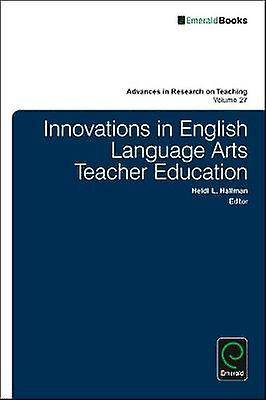 Innovations in English Language Arts Teacher Education by Series edited by Stefinee E Pinnegar & Edited by Heidi L Hallman