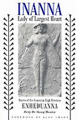 Inanna Lady of Largest Heart Poems of the Sumerian High Priestess Enheduanna par Betty De Shong Meador et avant-propos par Judy Grahn