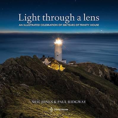 Lumière à travers une lentille Une célébration illustrée de 500 ans de Trinity House par Neil Jones et Paul Ridgway