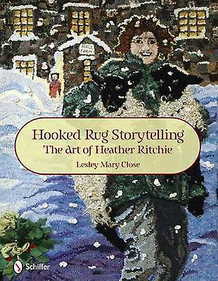 Hooked Rug Storytelling The Art of Heather Ritchie par Close & Lesley Mary