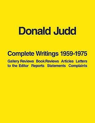 Donald Judd Complete Writings 19591975 Gallery Reviews Book Reviews Articles Letters to the Editor Reports Statements Complaints by Donald Judd