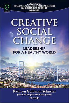Creative Social Change Leadership for a Healthy World par Kathryn Goldman Schuyler et l'éditeur de volume John Eric Baugher et l'éditeur de volume ...