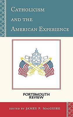 Catholicism and the American Experience Portsmouth Review par Edité par James P Macguire