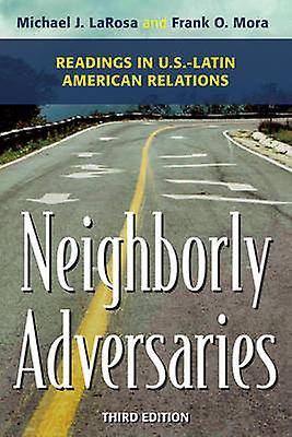 Neighborly Adversaries Readings in U.S.Latin American Relations par Eded by Michael J LaRosa et Edited by Frank O Mora