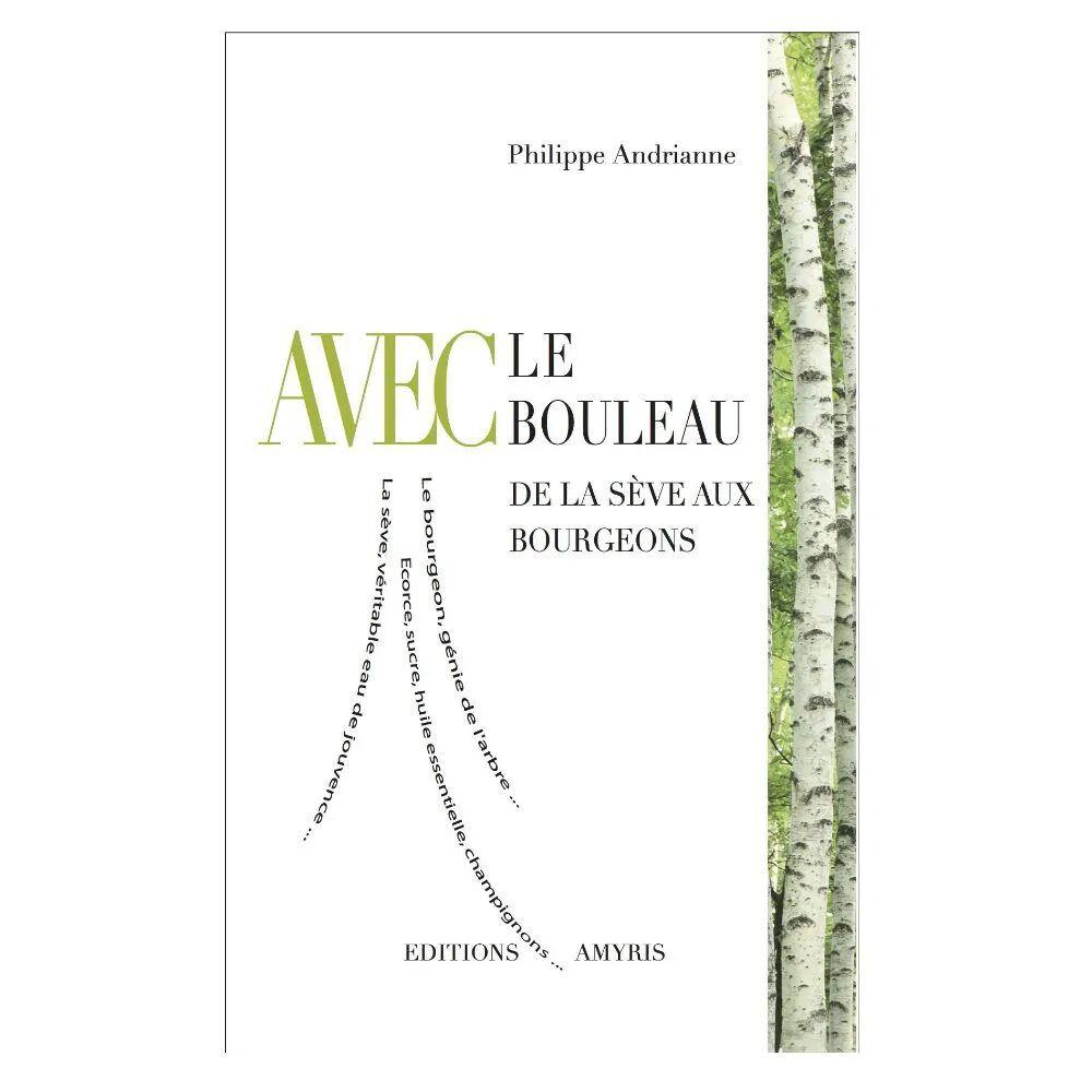 Livres Avec le Bouleau - De la sève aux bourgeons 110 pages - Philippe Andrianne