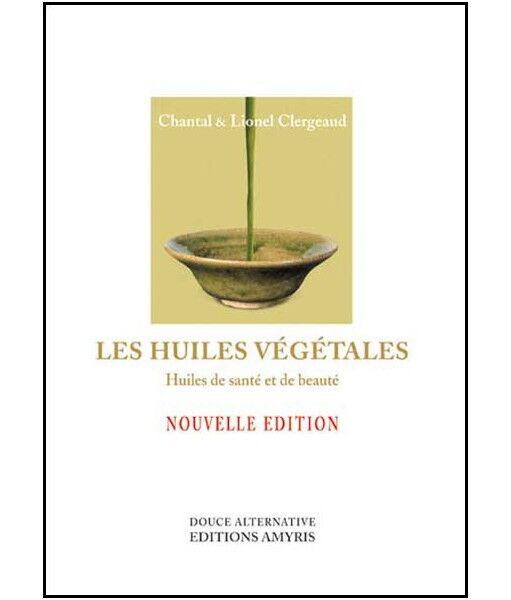 Livres Les Huiles Végétales - Santé et beauté 149 pages - Chantal & Lionel Clergeaud