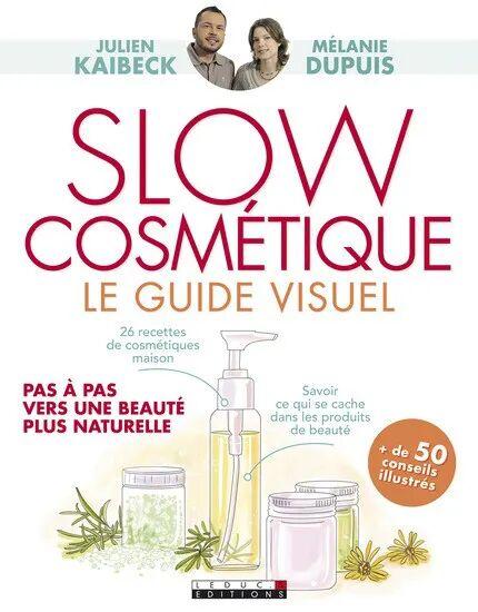 Livres Slow Cosmétique Le guide visuel - 26 recettes slow 190 pages - Julien Kaibeck & Mélanie Dupuis