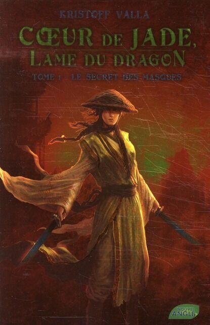 Nouvel Angle éditions Coeur De Jade, Lame Du Dragon Tome 1 - Le Secret Des Masques