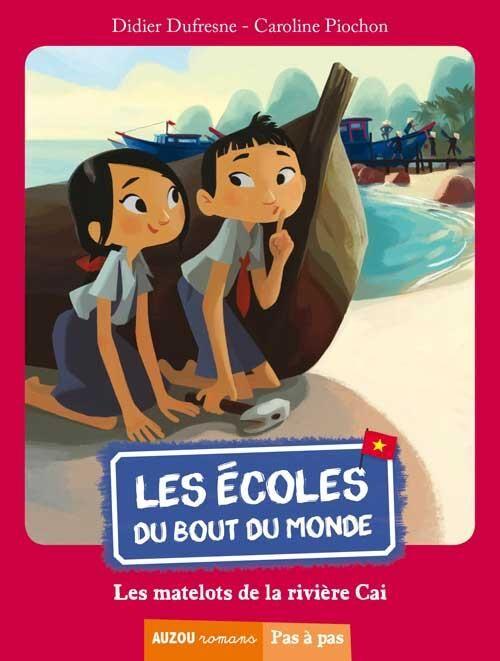 Editions Auzou Les Écoles Du Bout Du Monde - Les Matelots De La Rivière Caï