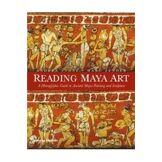 Thames & Hudson Ltd Reading maya art: a hieroglyphic guide to ancient maya painting