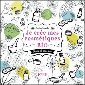 EccE Je crée mes cosmétiques bio - Facile et pas cher, Corine Smadja
