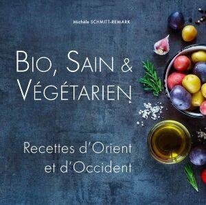 Bio, Sain & Végétarien - Recettes d'Orient et d'Occident, Michele Schmit