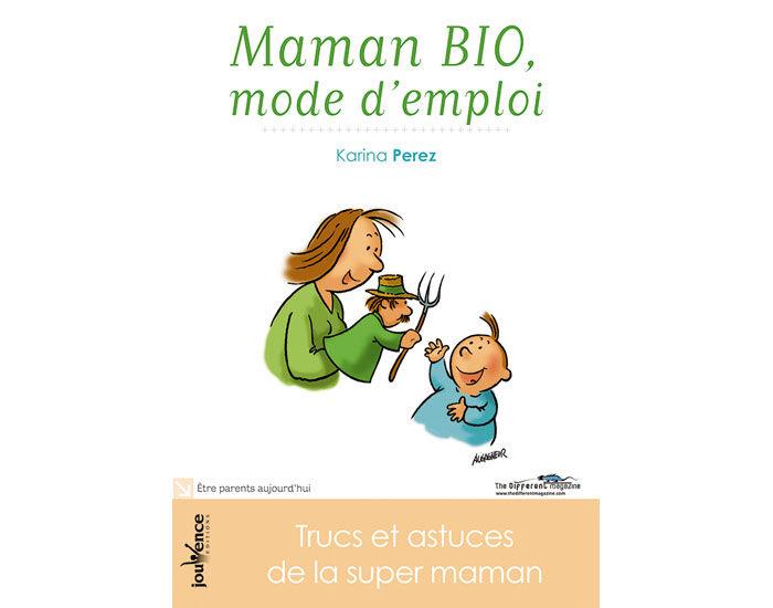 EDITIONS JOUVENCE Maman Bio, Mode d'Emploi