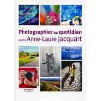 EYROLLES Photographier avec Anne-Laure Jacquart <br /><b>20.9 EUR</b> Digit-photo.com