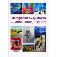 EYROLLES Photographier avec Anne-Laure Jacquart <br /><b>20.90 EUR</b> Digit-photo.com