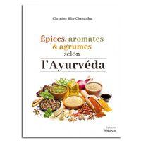 Guy Trédaniel Éditeur Épices, aromates et argumes selon l'Ayurveda - Christine Blin-Chandrika <br /><b>25 EUR</b> inenuy.fr