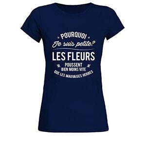 TEEZILY T-Shirt Femme Pourquoi Je suis Petite ? Les Fleurs Poussent Bien Moins Vite Que Les Mauvaises Bleu Marine XXL - Publicité