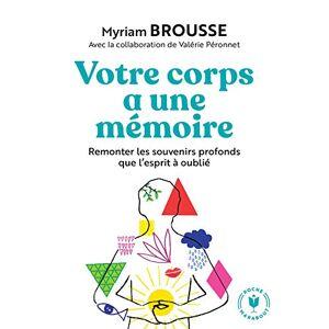 Brousse, Myriam Votre corps a une mémoire: Remonter les souvenirs profonds que l esprit  oublié - Publicité