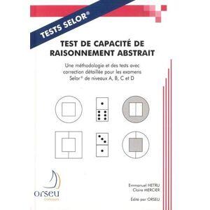 Emmanuel Hetru Test de capacité de raisonnement abstrait : Une méthodologie et des tests avec correction détaillée pour les examens SELOR de niveaux A, B, C et D - Publicité