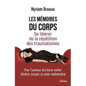Brousse, Myriam Les mémoires du corps: Se libérer de la répétition des traumatismes - Publicité