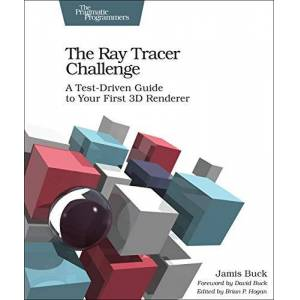 Buck, Jamis The Ray Tracer Challenge: A Test-Driven Guide to Your First 3D Renderer - Publicité