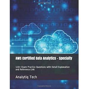Tech, Analytiq AWS Certified Data Analytics Specialty: 120+ Exam Practice Questions with Detail Explanation and Reference Link - Publicité