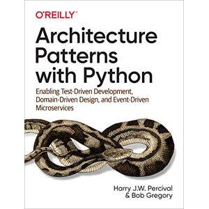 Percival, Harry J.W. Architecture Patterns With Python: Enabling Test-Driven Development, Domain-Driven Design, and Event-Driven Microservices - Publicité