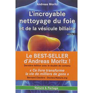 Moritz, Andreas Incroyable nettoyage du foie et de la vésicule biliaire (L') Volume 1 : Pourquoi faire ce nettoyage ? - Publicité