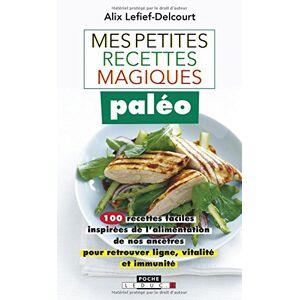 Lefief-Delcourt, Alix Mes petites recettes magiques paléo : 100 recettes faciles inspirées de l'alimentation de nos ancêtres pour retrouver ligne, vitalité et immunité