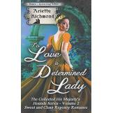 Arietta Richmond To Love a Determined Lady: Sweet and Clean Regency Romance