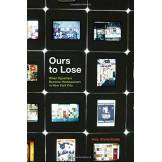 Amy Starecheski Ours to Lose: When Squatters Became Homeowners in New York City