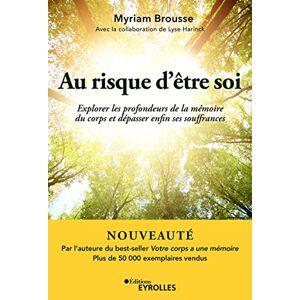 Brousse, Myriam Au risque d'tre soi: Explorer les profondeurs de la mémoire du corps et dépasser enfin ses souffrances - Publicité