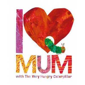 Eric Carle I Love Mum with The Very Hungry Caterpillar by Eric Carle
