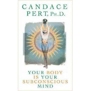 Your Body Is Your Subconscious Mind by PhD Candace Pert