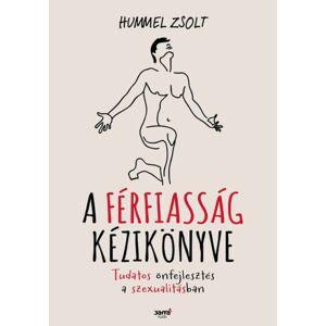 Hummel Zsolt: A Férfiasság Kézikönyve