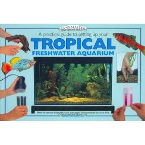 Interpet A Practical Guide to Setting Up Your Tropical Freshwater Aquarium (Tankmaster) (Tankmaster S.)