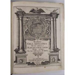 Tratado de la Artilleria y uso della Platicado por el Capotan Diego Ufano en las Guerras de Flandes. UFANO DIEGO. [ ] [Rilegato]